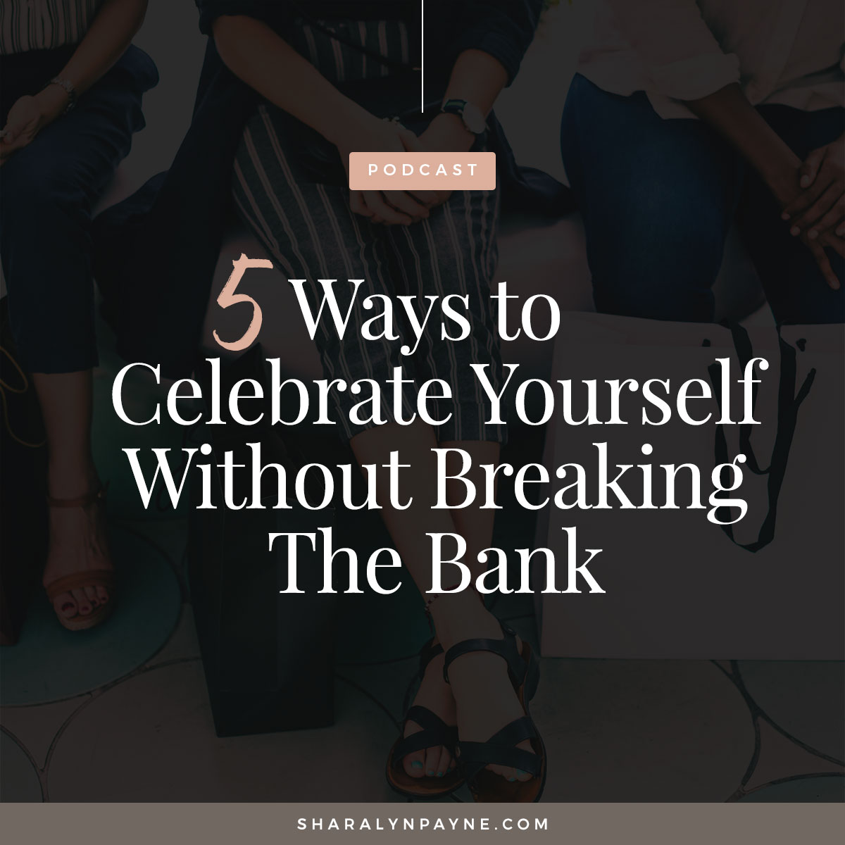 Episode 19: 5 Ways to Celebrate Yourself Without Breaking the Bank