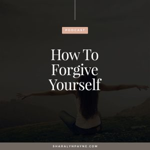 Episode 20: How to Forgive Yourself